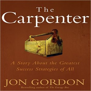The Carpenter A Story About the Greatest Success Strategies of All