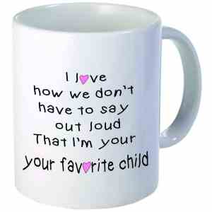 Pink heart and girl - I love how we don't have to say it out loud that I'm your favorite child - 11OZ ceramic coffee mug - Best funny and inspirational gift