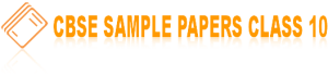 CBSE Sample Papers for class 10 all subjects, Previous Board Papers for class 10