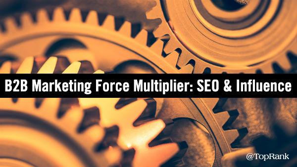 B2B Marketing Force Multiplier SEO Influence