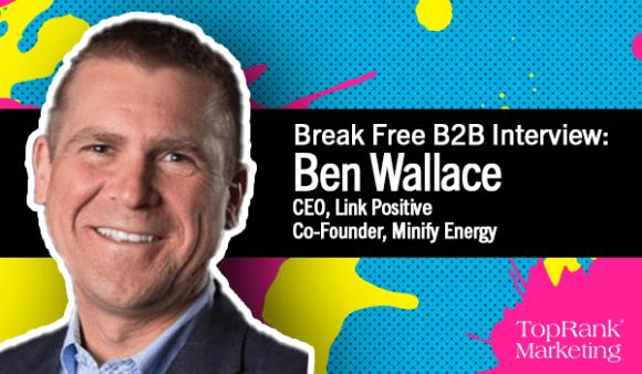 Break Free B2B Interview with Ben Wallace