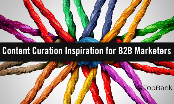 Content Curation Inspiration for B2B Marketers