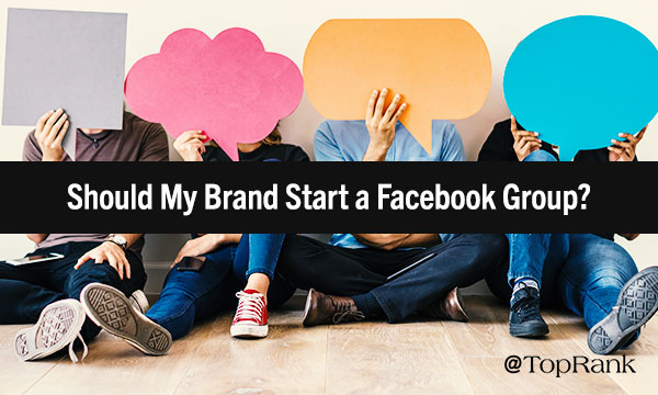 Should My Brand Start a Facebook Group