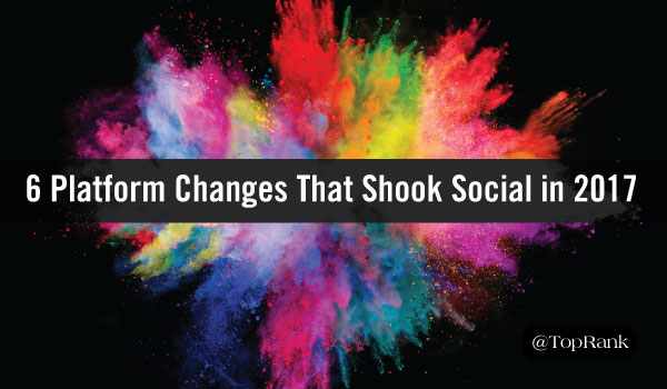 VioPro Marketing Vancouver platform-changes-shook-social-2017 Year In Review: 6 Platform Changes That Shook Up Social Media Marketing in 2017