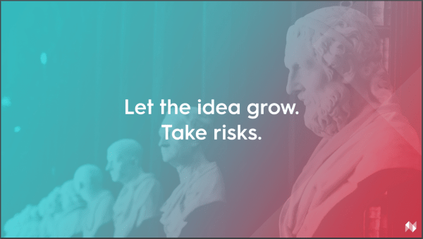 """Text reading """"let the idea grow. Take risks."""""""
