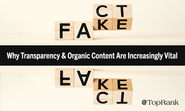 Why Transparency & Organic Content Are Important for Marketers