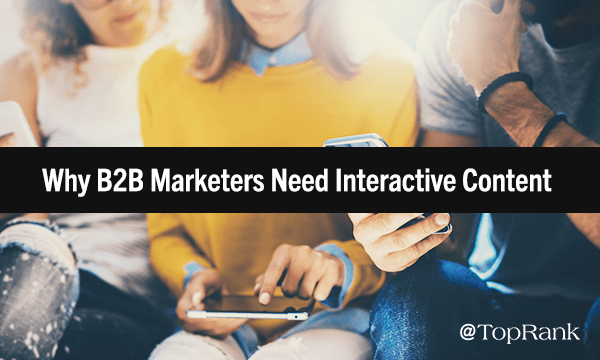 Why B2B Marketers Should Consider Interactive Content