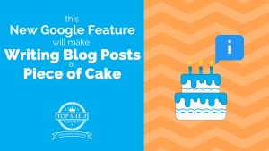 This New Google Feature Will Make Writing Blog Posts a Piece of Cake
