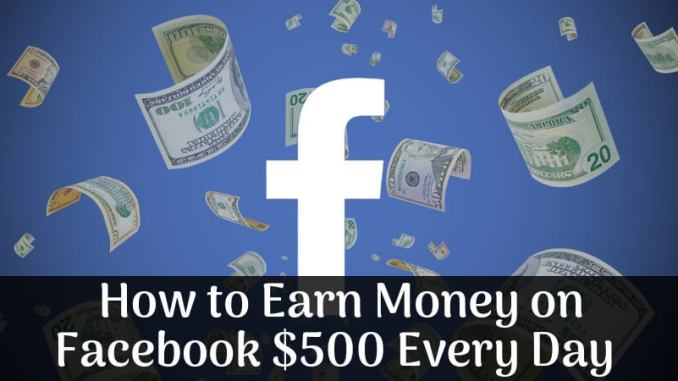 How to Earn Money on Facebook $500 Every Day
