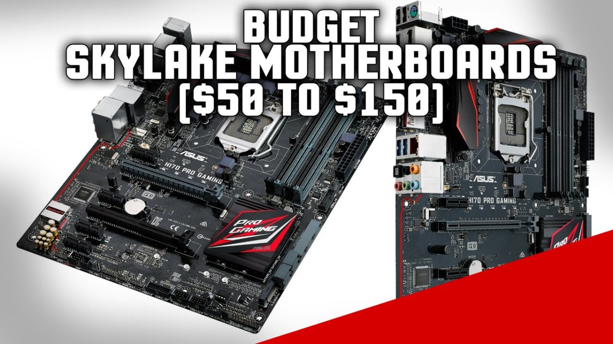 Best Budget Intel 1151 Skylake Motherboards - $50 to $150