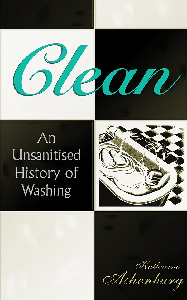 8. Clean: An Unsanitised History of Washing By Katherine Ashenburg