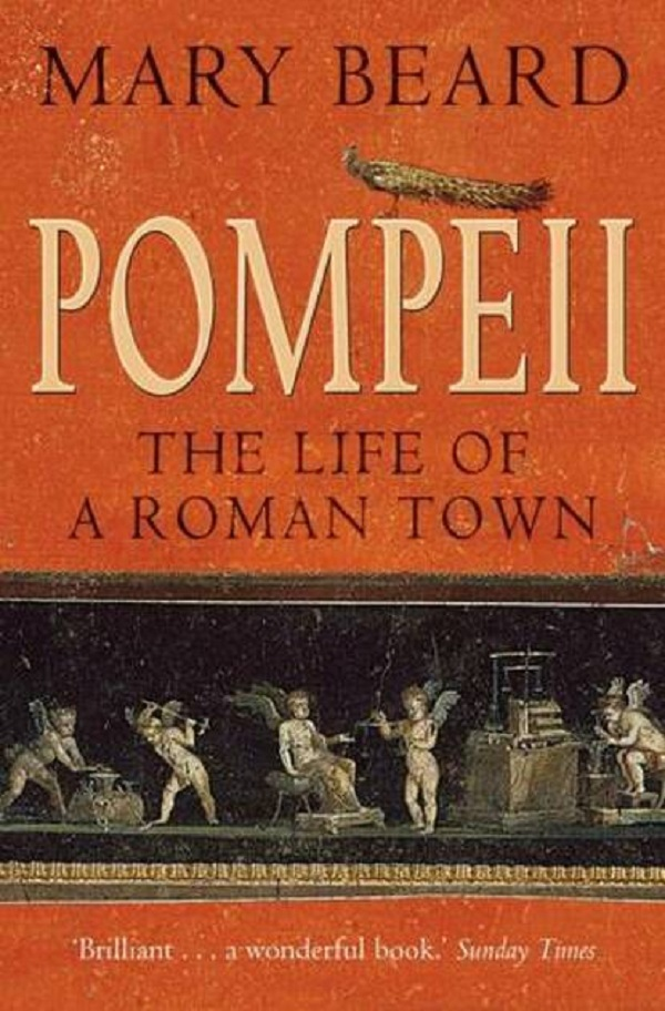 9. Pompeii: The Life of a Roman Town By Mary Beard