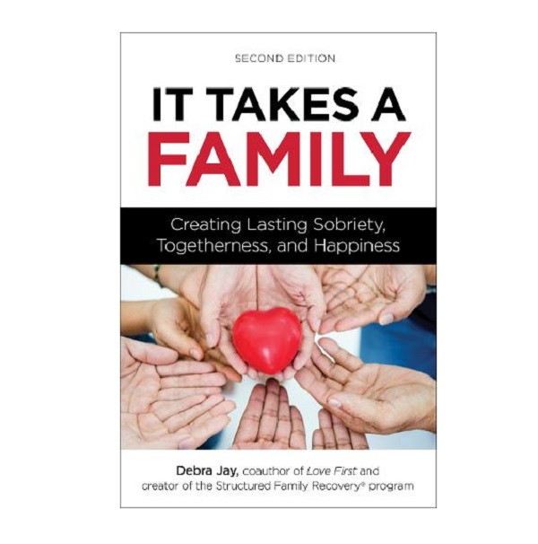 It Takes Family: Creating Lasting Sobriety, Togetherness And Happiness
