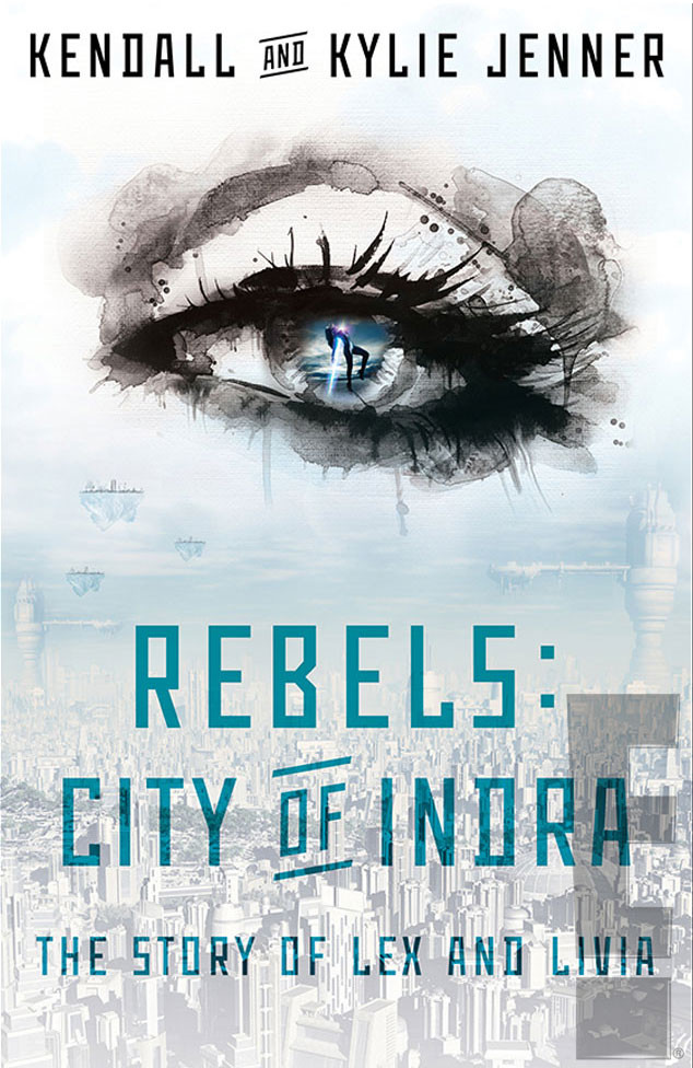 Rebels: City of Indra: The Story of Lex and Livia by Kendall and Kylie Jenner