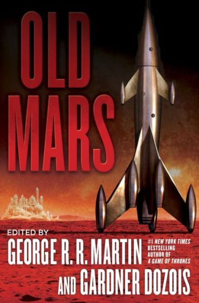 Mars as We Thought it Could Be: Old Mars, edited by George R.R. Martin and Gardner Dozois
