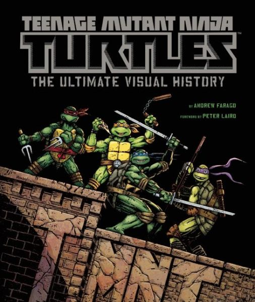 Teenage Mutant Ninja Turtles Visual History Andrew Farago