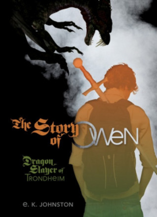 The Story of Owen (Dragon Slayer of Trondheim #1) by E.K. Johnston