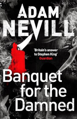 Adam Nevill Banquet for the Damned