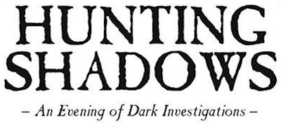 Hunting Shadows Evening of Dark Investigations