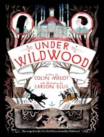 British Genre Fiction Focus Under Wildwood Colin Meloy Carson Ellis
