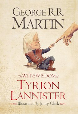 GRRM The Wit and Wisdom of Tyrion Lannister Jonty Clark
