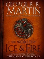 The World of Ice & Fire: The Untold History of Westeros and the Game of Thrones George R.R. Martin