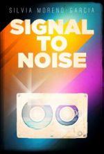 Signal to Noise Silvia Moreno-Garcia