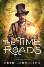 The Time Roads by Beth Bernobich