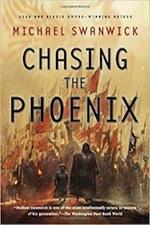 Chasing the Phoenix by Michael Swanwick