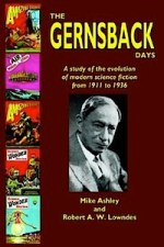 The Gernsback Days by Mike Ashley & Robert A.W. Lowndes