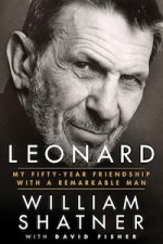 Leonard: My Fifty-Year Friendship with a Remarkable Man by William Shatner