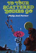 To Your Scattered Bodies Go Philip Jose Farmer