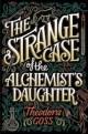 The Strange Case of the Alchemist's Daughter Theodora Goss