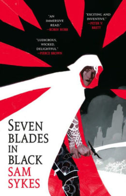 A Rollicking Tale of Revenge: Sam Sykes' Seven Blades in Black