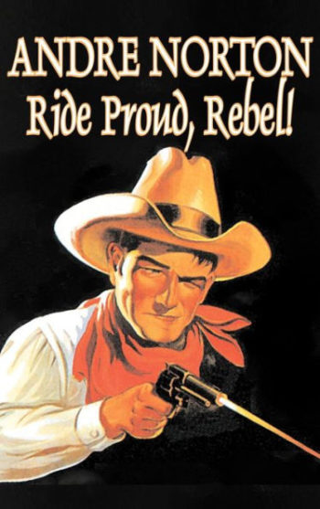 Blog Post Featured Image - All Rebel, No Cause: Andre Norton's Ride Proud, Rebel!