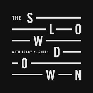 The Slowdown podcast Tracy K Smith podcast comfort listens
