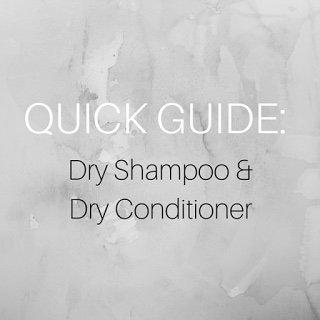 Quick Guide: Dry Shampoo & Dry Conditioner