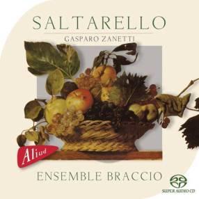 """""""Saltarello"""" – Gasparo ZanettiEnsemble BraccioAliud Records ACD HA 008–2"""
