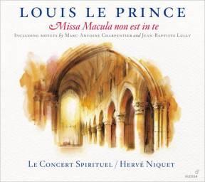 Louis Le Prince:Missa Macula non est Maria Le Concert Spirituel – Hervé NiquetGlossa GCD 921627