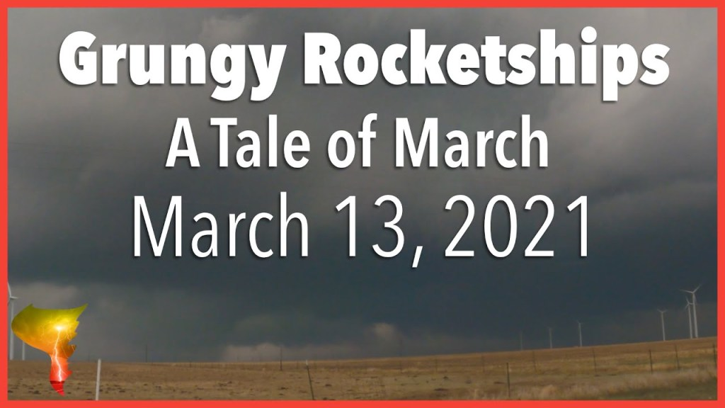 Grungy Rocketships – A Tale of March // Storm Anatomy Guide (March 13, 2021)