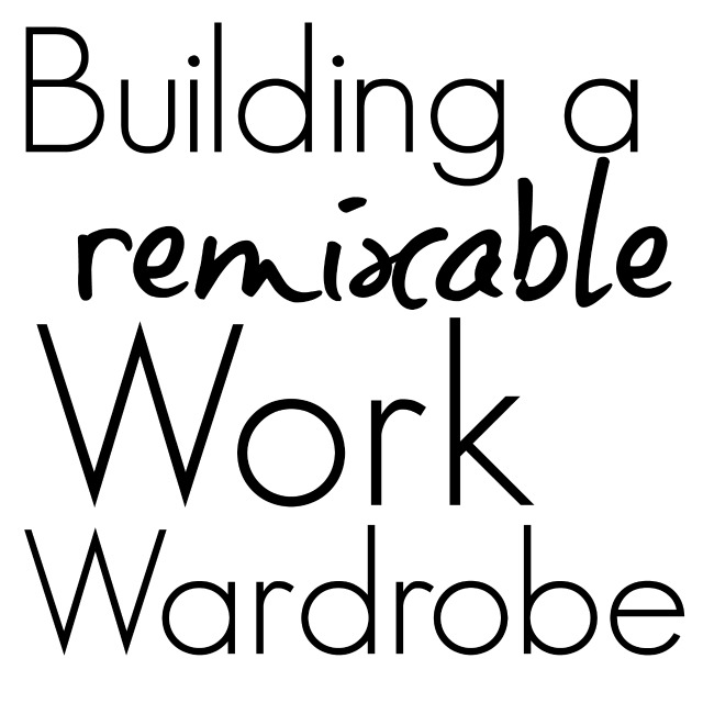 building a remixable work wardrobe