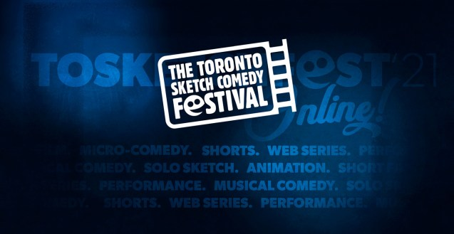 TOsketchfest21 – The Toronot Sketch Comedy Festival – Online