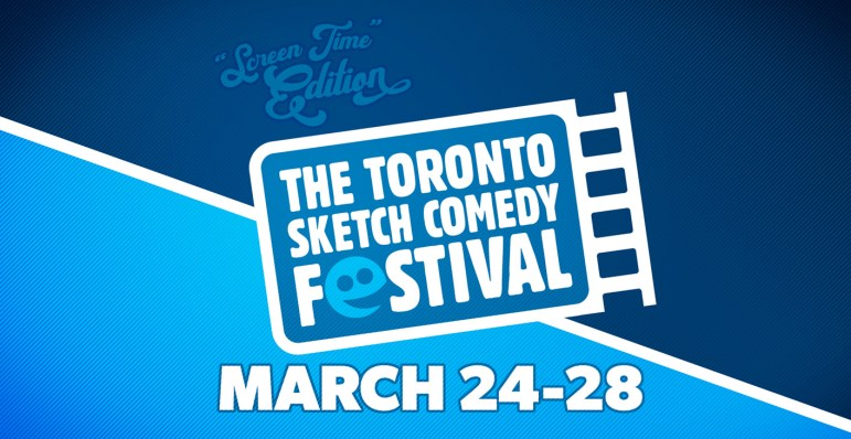 """A blue and white graphic that reads """"Screen Time Edition. March 24 -28"""". The words """"The Toronto Sketch Comedy Festival"""" are in an illustrated film reel."""