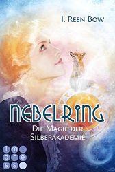 Nebelring 2 Die Magie der Silberakademie - I. Reen Bow