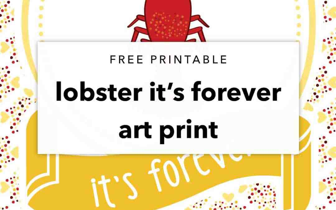 Free Printable Lobster It's Forever Art Print
