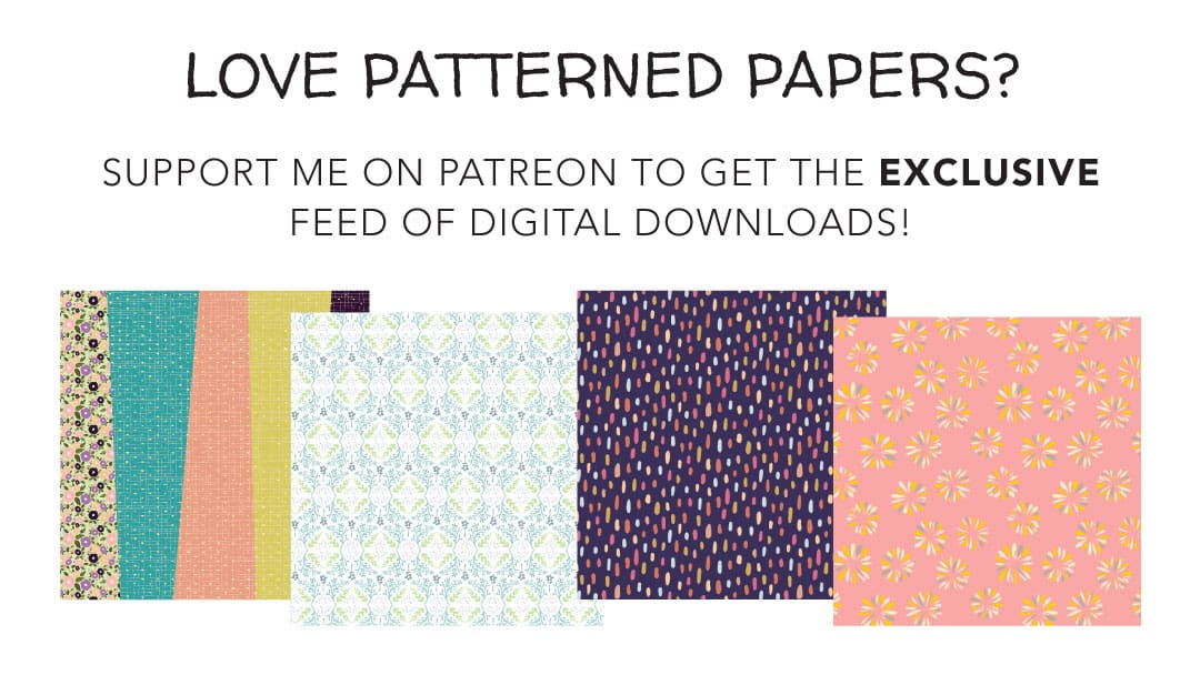 love patterned papers? support me on patreon to get my exclusive feed of digital downloads