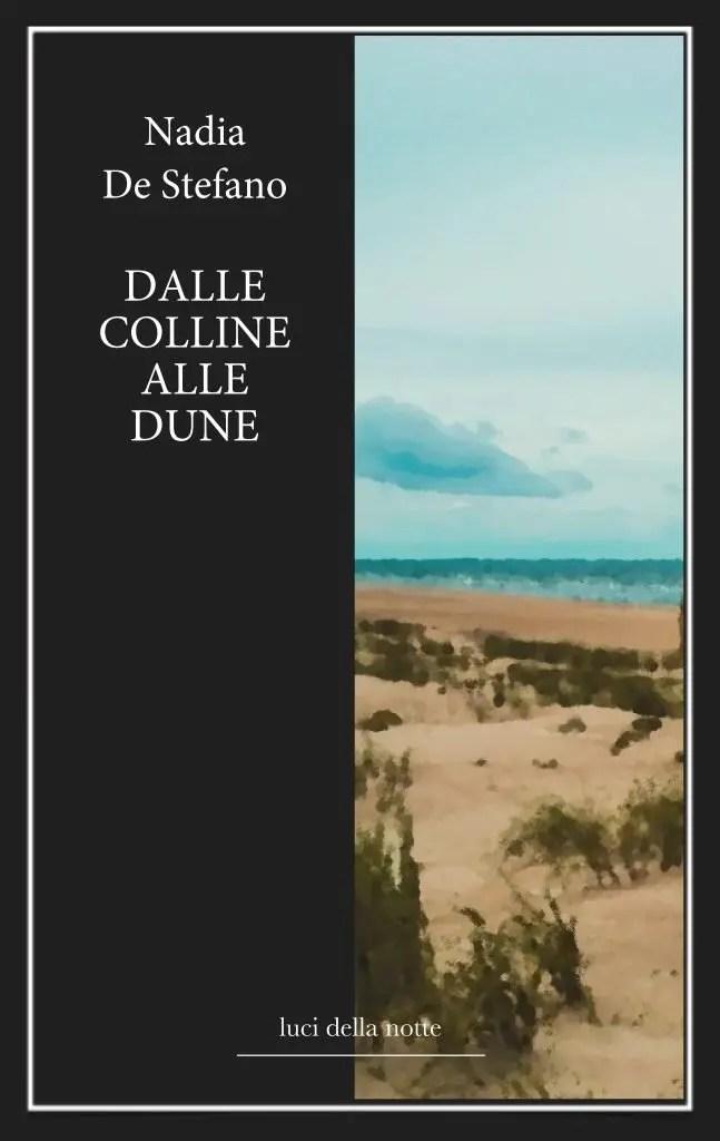 """Nadia De Stefano, """"Dalle colline alle dune"""" (edizioni lucidellanotte)"""