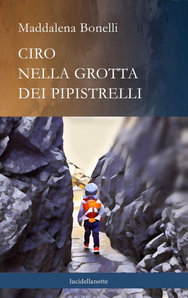 """Maddalena Bonelli """"Ciro nella grotta dei pipistrelli"""" (edizioni lucidellanotte)"""