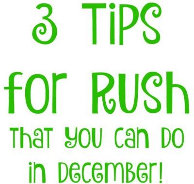 3 Rush Tips for December!