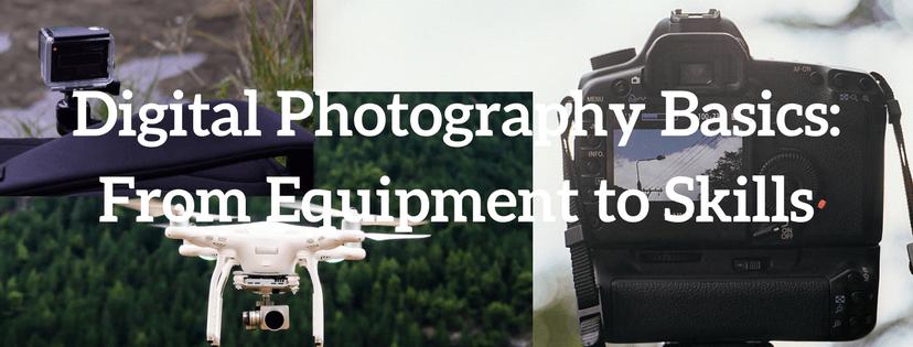 Digital Photography Basics From Equipment to Skills